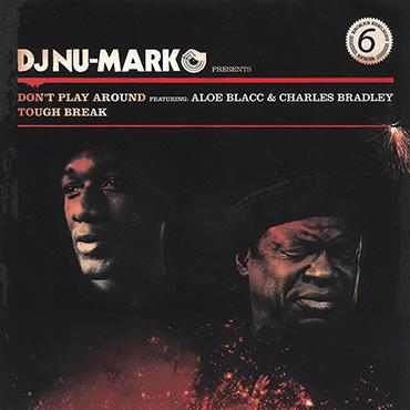 DJ Nu-Mark - Record - Don't Play Around featuring Aloe Blacc & Charles Bradley